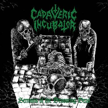 CADAVERIC INCUBATOR : Sermons of the Devouring Dead