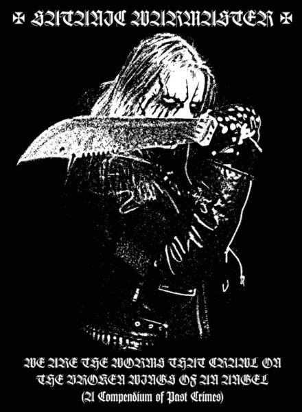 SATANIC WARMASTER : We Are The Worms That Crawl On The Broken Wings Of An Angel (A Compendium Of Past Crimes)