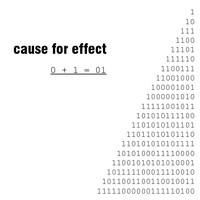 CAUSE FOR EFFECT : 0+1=01