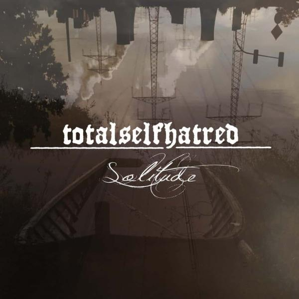 TOTALSELFHATRED : Solitude
