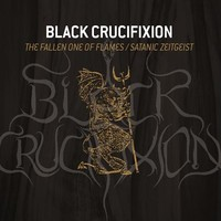 BLACK CRUCIFIXION : Fallen one of flames / Satanic zeitgeist