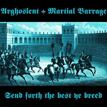 ARGHOSLENT / MARTIAL BARRAGE : Send Forth the Best Ye Breed
