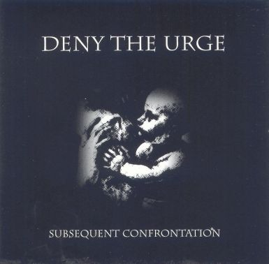 DENY THE URGE : Subsequent Confrontation
