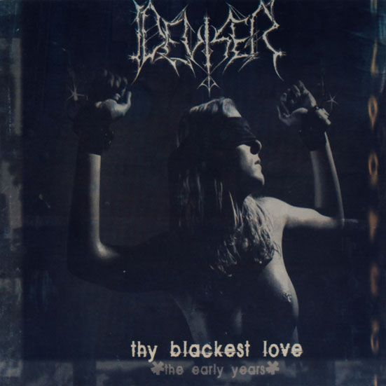 DEVISER : Thy Blackest Love (The Early Years)