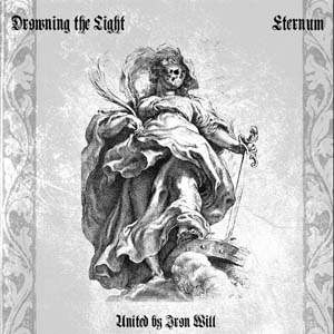 DROWNING THE LIGHT / ETERNUM : United by Iron Will