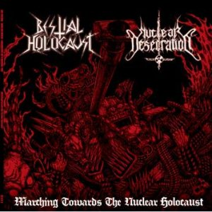 BESTIAL HOLOCAUST / NUCLEAR DESECRATION : Marching Towards the Nuclear Holocaust