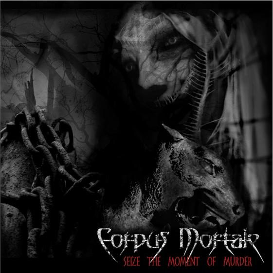 CORPUS MORTALE : Seize the Moment of Murder