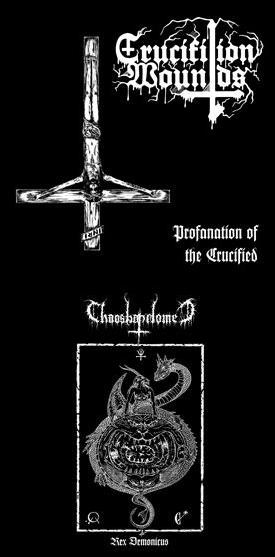 CRUCIFIXION WOUNDS / CHAOSBAPHOMET : Profanation of the Crucified / Rex Demonicus