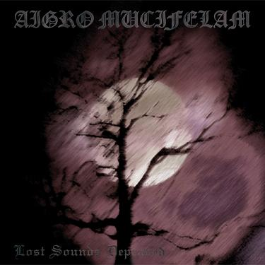 AIGRO MUCIFELAM : Lost Sounds Depraved