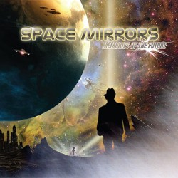 SPACE MIRRORS : Memories Of The Future