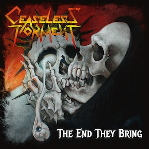 CEASELESS TORMENT : The End They Bring