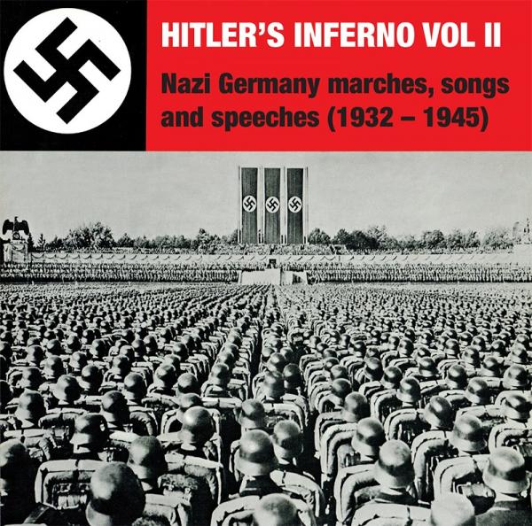 HITLER'S INFERNO VOL II : Nazi Germany marches, songs and speeches (1932-1945)