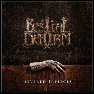 BESTIAL DEFORM : Severed to Pieces
