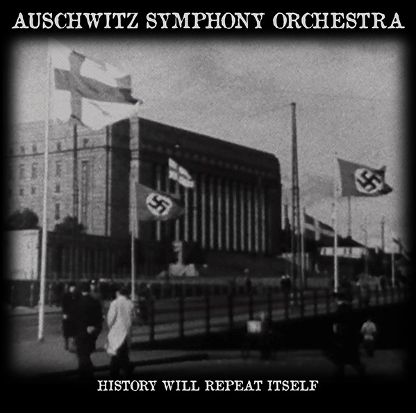 AUSCHWITZ SYMPHONY ORCHESTRA : History Will Repeat Itself