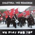 SVASTIKA / NO REMORSE: We Play For You