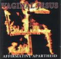 VAGINAL JESUS: Affirmative Apartheid